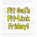Fit Gal's Fit-Link Friday: 8.22.14
