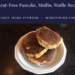 Mindy Irish Fitness Wheat-Free, Grain-Free Pancake, Muffin and Waffle Recipe