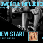 "Listen to Mindy Irish as a Repeat Guest on the ""Powerful Influence"" Podcast; TOPIC: ""New Start!"""
